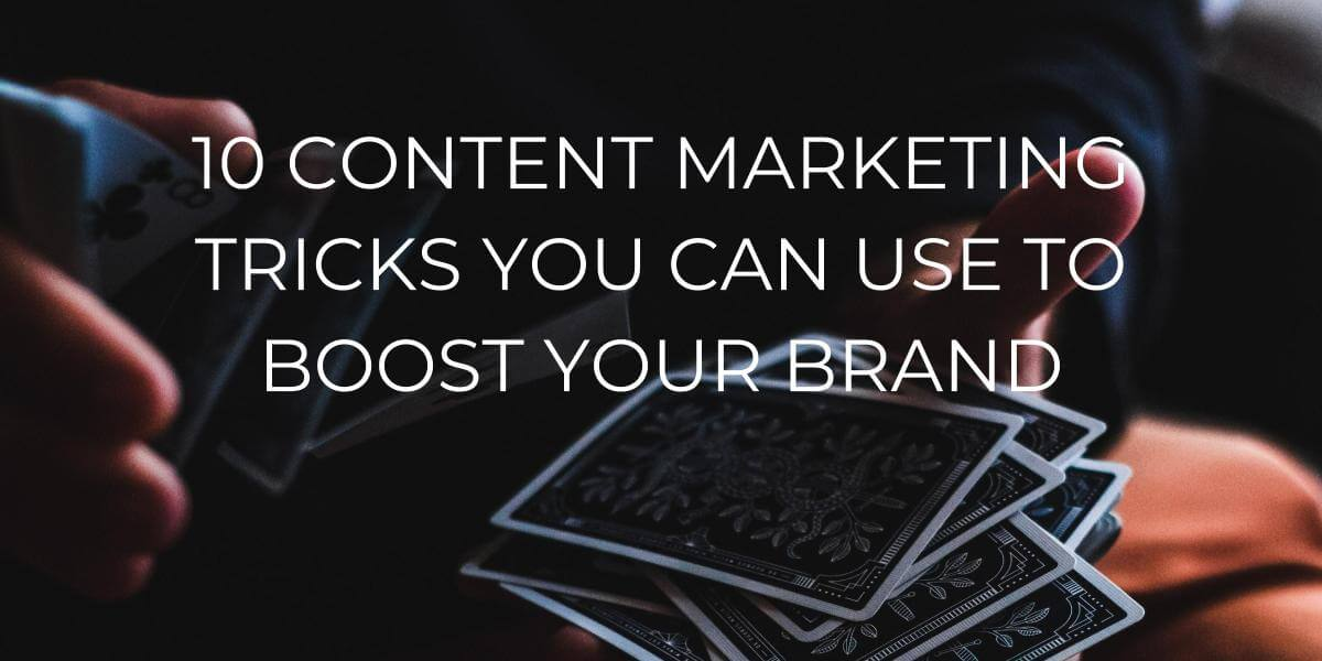 10 CONTENT MARKETING TRICKS YOU CAN USE TO BOOST YOUR BRAND